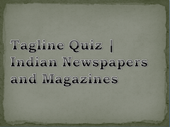 Tagline Quiz | Indian Newspapers and Magazines